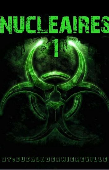 Nucléaires 1 : effacée (En réécriture)