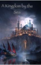 A Kingdom by the Sea by Pendragoner