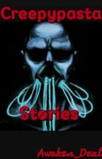 Creepypasta Stories by Awoken_death11