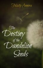 The Destiny of the Dandelion Seeds by Thin-Tin-Missy