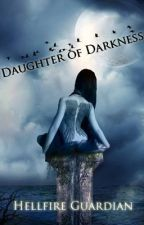Daughter of Darkness by Hellfire_Guardian