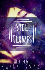 Still Frames by Kayla-Writes