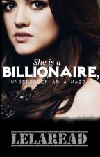 She is a Billionaire, Undercover as a Maid. by LelaRead