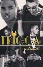⛽️Trigga: Reloaded⛽️ by TriggaReloaded
