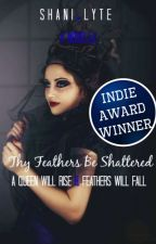 Thy Feathers Be Shattered |UNEDITED| [COMPLETED] by DreamLyte
