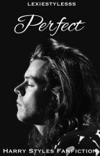 Perfect - Harry Styles Fanfiction #Wattys2016  by lexiestylesss
