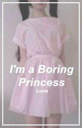 I'm a boring princess. by Boring-Princess