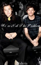 We're Not The Problem by Nahoia