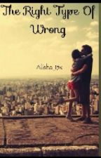 The Right Type of Wrong by alisha_15x