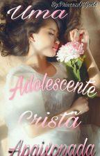 Uma Adolescente Cristã Apaixonada (Concluído) by PrincessOfGod4