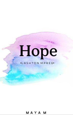 Hope // lashton mpreg by nxrdylashton
