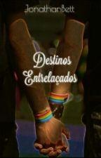 Destinos Entrelaçados (Romance Gay)  by JonathanBett