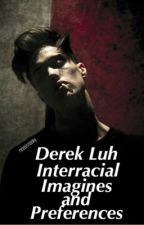 Derek Luh Interracial Imagines & Preferences by melaninmaloley