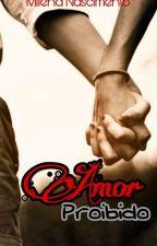 Amor Proibido (COMPLETA) by MilenaNascimento573