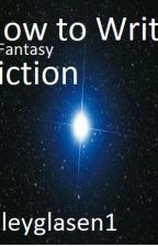 How to Write Fantasy Fiction by Rileyglasen1
