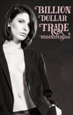 Billion Dollar Trade by MeganLouise66