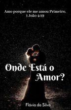 ❤Onde Está O Amor ?❤ ( Romance Cristão) by flavinha2121
