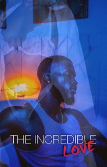 « The Incredible Love. »