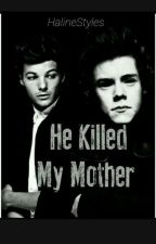 He Killed My Mother ✔️ (Larry Stylinson) by HalineStyles