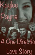 Kaylee Payne (A One Direction Love Story) by KaitlynAnalisseDunn