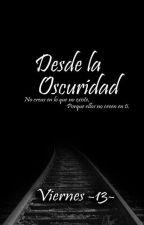 Desde la Oscuridad by viernes-13-