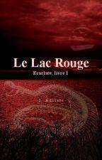 Le Lac Rouge - Écarlate, Livre 1 by adriarc
