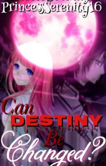 Can Destiny Be Changed? (A Vampire Knight Fanfic)