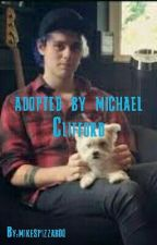 Adopted By Michael Clifford {SLOW UPDATES} by mikespizzaboo