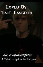 Loved by Tate Langdon by youtubeislife143