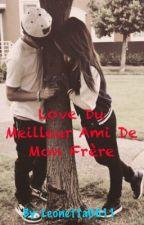 ❤ Love Du Meilleur Ami De Mon Frère ❤ by leonetta1402