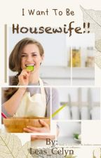 I want to be Housewife by leas_Celyn