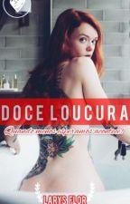 DOCE LOUCURA 1 - Quando menos esperamos acontece by LarysFlor