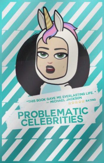 Problematic Celebrities