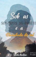 Sob as Sombras da Noite e a Claridade do Sol by MariaCarolinaAlmeida