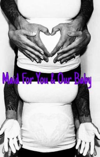 Maid For You & Our Baby