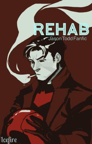 Rehab: Jason Todd fanfic - Cat - Wattpad