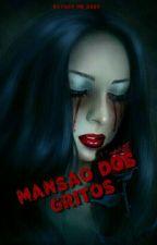 Mansão dos gritos 2° temporada(PAUSADO POR UM TEMPO) by Breadwithhoney