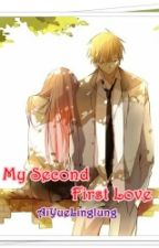 MY SECOND FIRST LOVE by AiYueLinglung