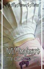 Mi Profesor, Mi Obsesión | Hot | r.d.g  by MyNameIsMora