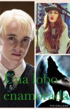 Una Lobo Enamorada?(Draco Malfoy Y Tu) by LuluMalfoy_2001