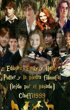 Edward, Emily y Harry Potter y la piedra filosofal ( leído por el pasado) by chofi1999