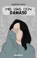Mis días con Dámaso | © by agustinamiolo98