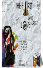 The First and Last Love [PROSES REVISI] by Jessica_jr02