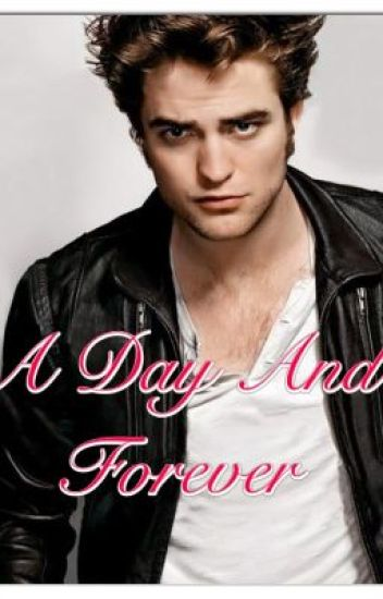A Day And Forever ( A Robert Pattinson Fanfic