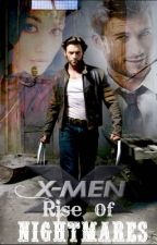 X-Men Rise of Nightmares (Wolverine/Logan Howlett FanFiction) *Book 2* by Wolvie_Naz