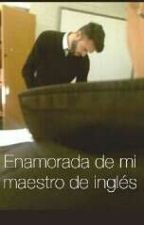 Enamorada de mi maestro de inglés by andreazavaleta02