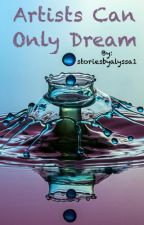Artists Can Only Dream by storiesbyalyssa1