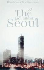 [Fanfiction 12 Chòm Sao] Thế Giới Ngầm Seoul by L_CaPi