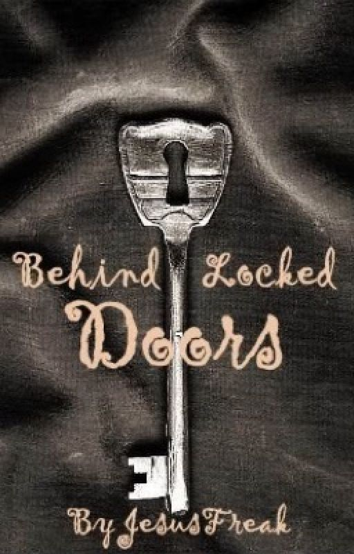Behind Locked Doors (New Version) by JesusFreak