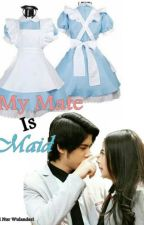 My Mate Is Maid by YuniNurWulandari